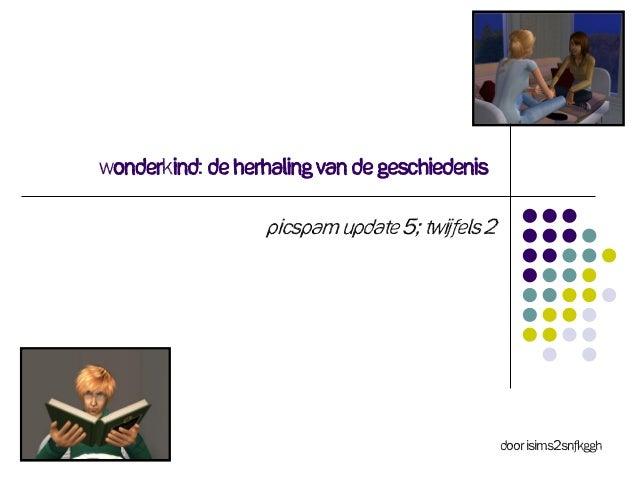 Wonderkind: De herhaling van de geschiedenis Picspam update 5; twijfels 2 Door ISims2SNFKGGH