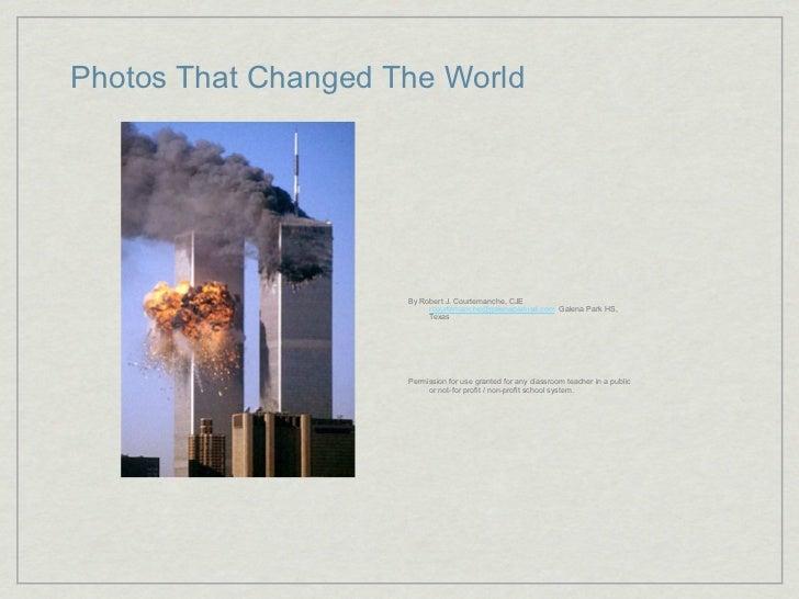 Photos That Changed The World                     By Robert J. Courtemanche, CJE                          rcourtemanche@ga...