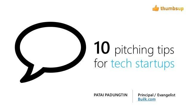 10 pitching tipsfor tech startupsPrincipal / EvangelistBuilk.comPATAI PADUNGTIN