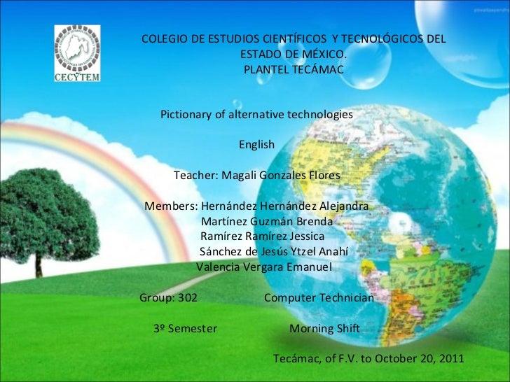 Pictionary of alternative technologies English Teacher: Magali Gonzales Flores Members: Hernández Hernández Alejandra Mart...