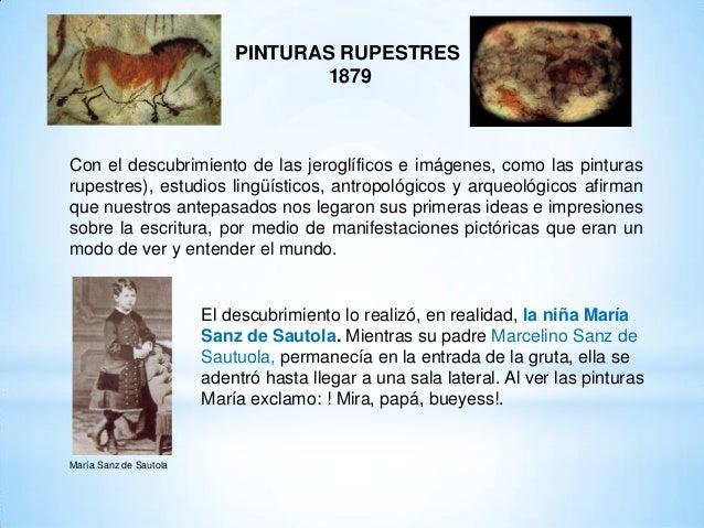PINTURAS RUPESTRES 1879 Con el descubrimiento de las jeroglíficos e imágenes, como las pinturas rupestres), estudios lingü...