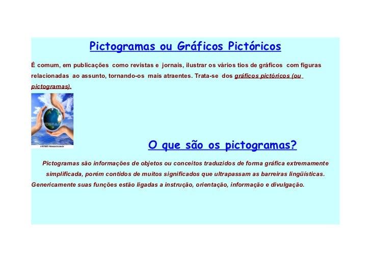 Pictogramas ou Gráficos Pictóricos É comum, em publicações como revistas e jornais, ilustrar os vários tios de gráficos co...