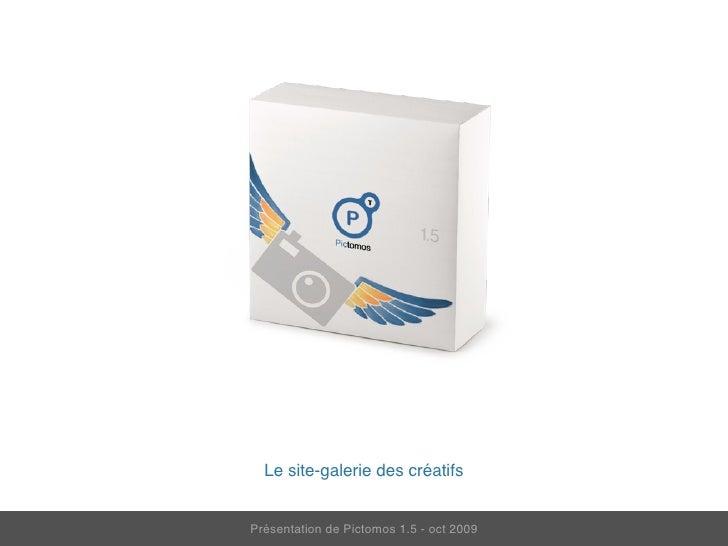 Le site-galerie des créatifs   Présentation de Pictomos 1.5 - oct 2009
