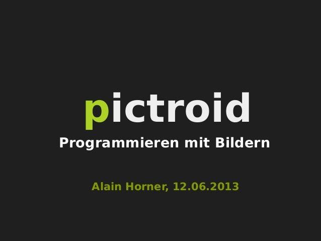 pictroidAlain Horner, 12.06.2013Programmieren mit Bildern
