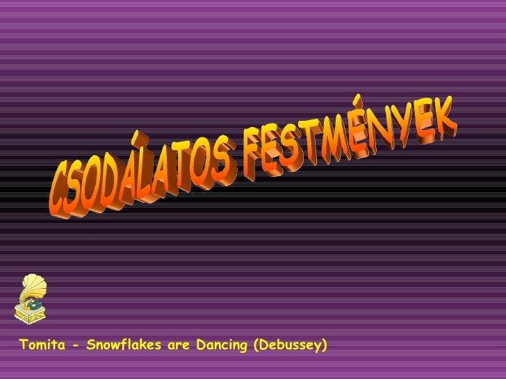CSODÁLATOS FESTMÉNYEK Tomita - Snowflakes are Dancing (Debussey)