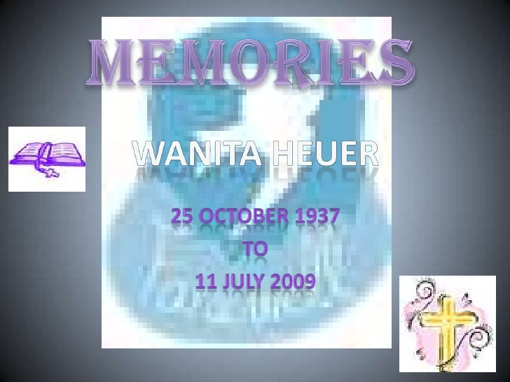 Memories<br />Wanita Heuer<br />25 October 1937<br />To<br />11 july 2009<br />