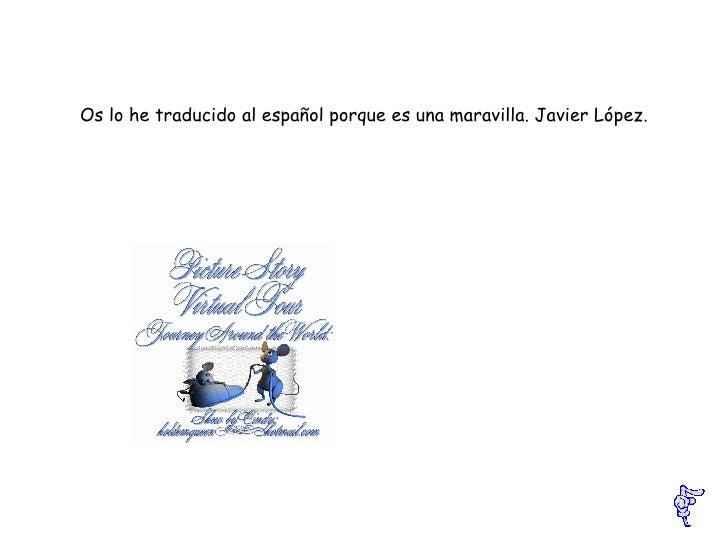 Os lo he traducido al español porque es una maravilla. Javier López.