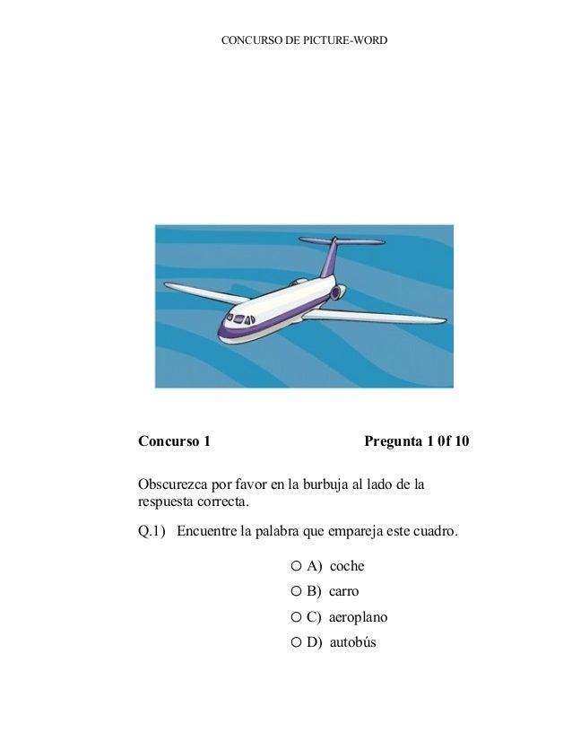 CONCURSO DE PICTURE-WORD Concurso 1 Pregunta 1 0f 10 Obscurezca por favor en la burbuja al lado de la respuesta correcta. ...