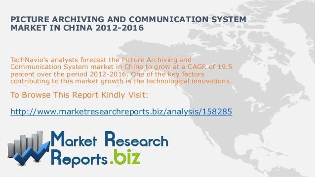 PICTURE ARCHIVING AND COMMUNICATION SYSTEMMARKET IN CHINA 2012-2016TechNavios analysts forecast the Picture Archiving andC...