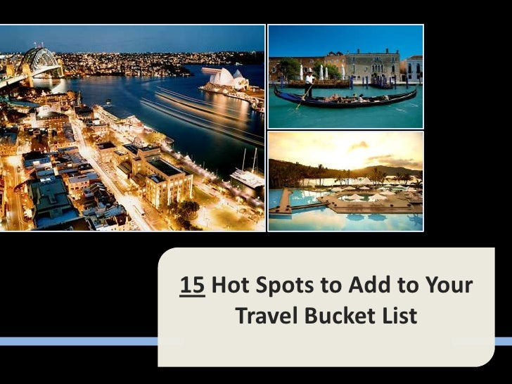 15 Hot Spots to Add to Your     Travel Bucket List