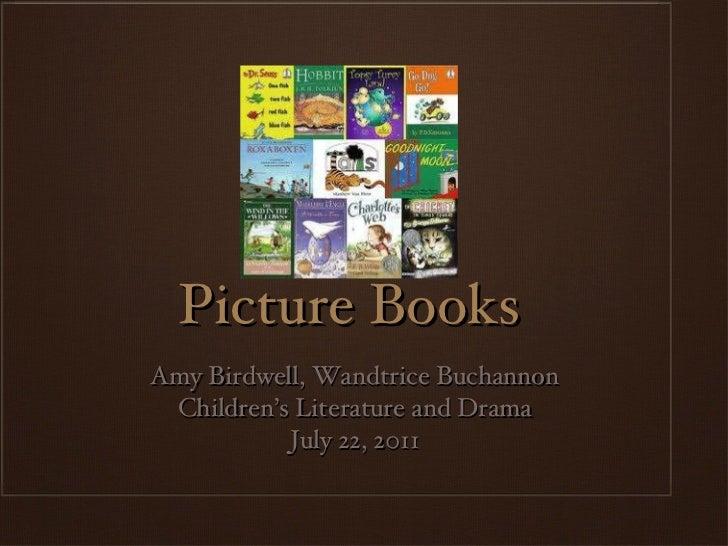 Picture Books <ul><li>Amy Birdwell, Wandtrice Buchannon </li></ul><ul><li>Children's Literature and Drama </li></ul><ul><l...