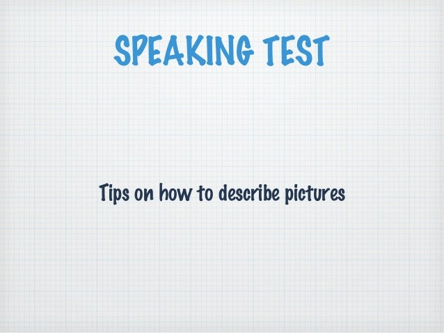 SPEAKING TESTTips on how to describe pictures