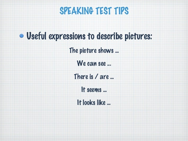 SPEAKING TEST TIPSUseful expressions to describe pictures:             The picture shows ...                We can see ......