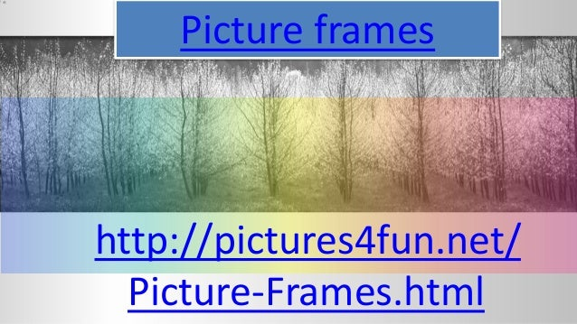 Picture frameshttp://pictures4fun.net/Picture-Frames.html
