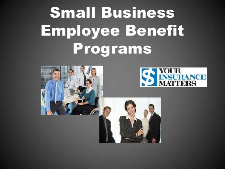 Small Business Employee Benefit    Programs