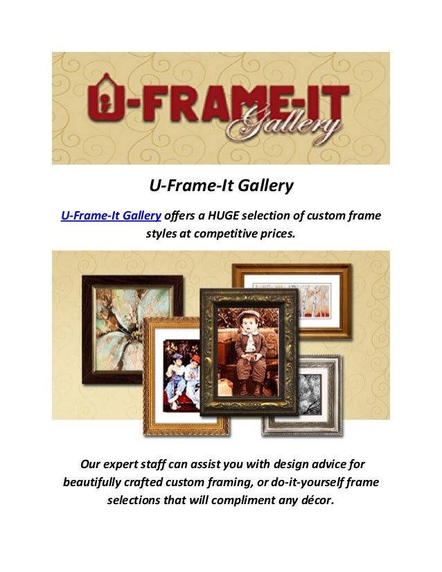 U-Frame-It Gallery U-Frame-It Gallery offers a HUGE selection of custom frame styles at competitive prices. Our expert sta...