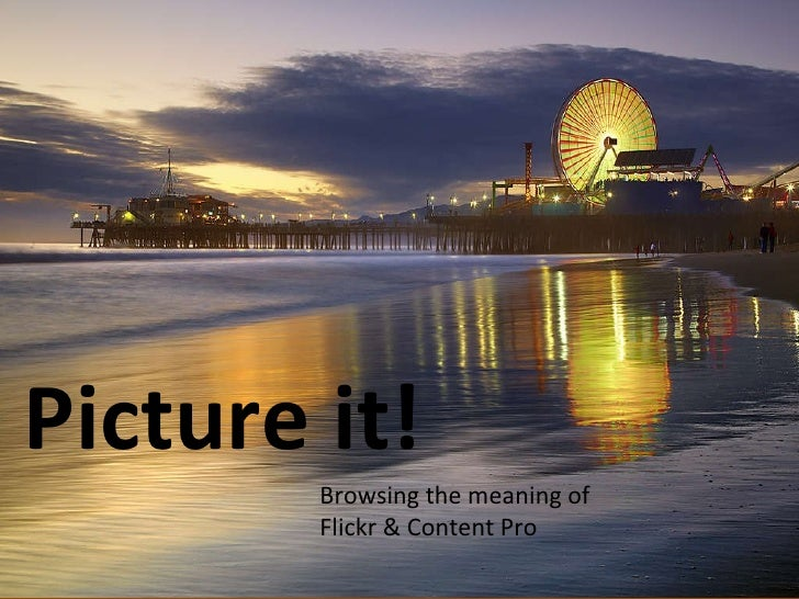 Picture it! Browsing the meaning of  Flickr & Content Pro