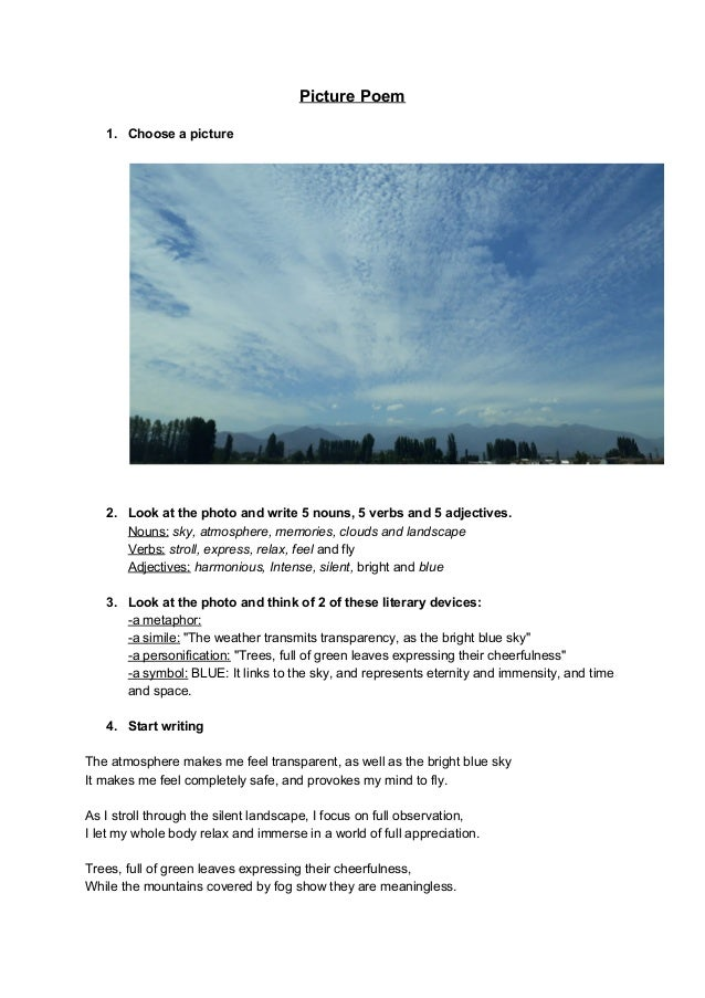 Picture Poem 1. Choose a picture 2. Look at the photo and write 5 nouns, 5 verbs and 5 adjectives. Nouns: sky, atmosph...