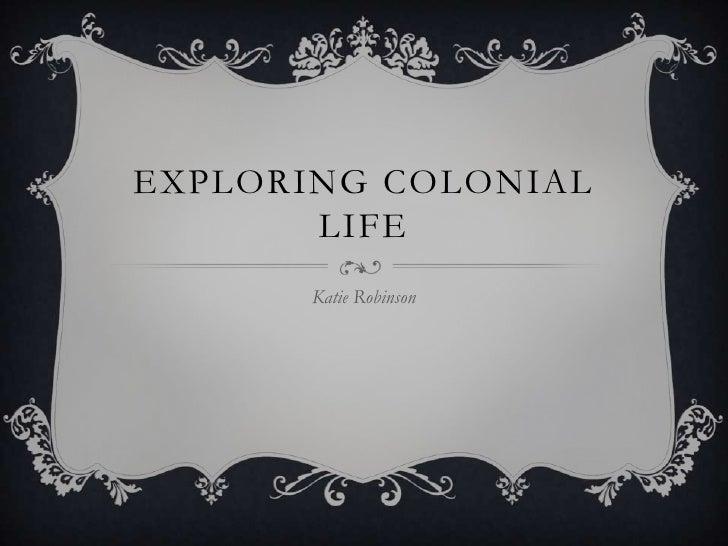 Exploring Colonial Life<br />Katie Robinson<br />