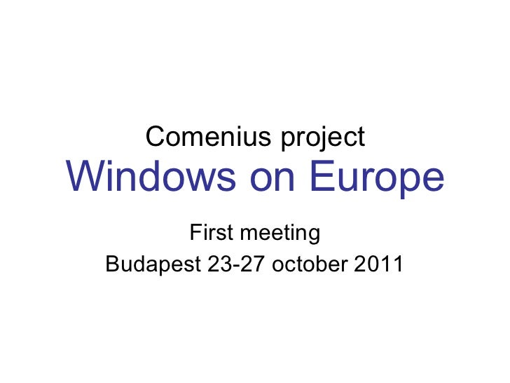 Comenius project Windows on Europe First meeting Budapest 23-27 october 2011