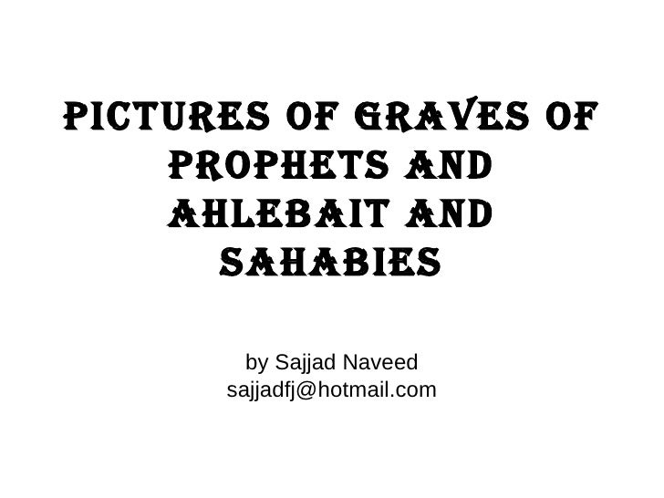 Pictures of graves of prophets and ahlebait and sahabies by Sajjad Naveed [email_address]