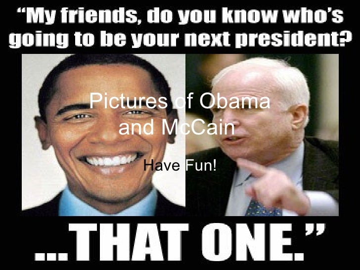 Pictures of Obama and McCain   Have  Fun!