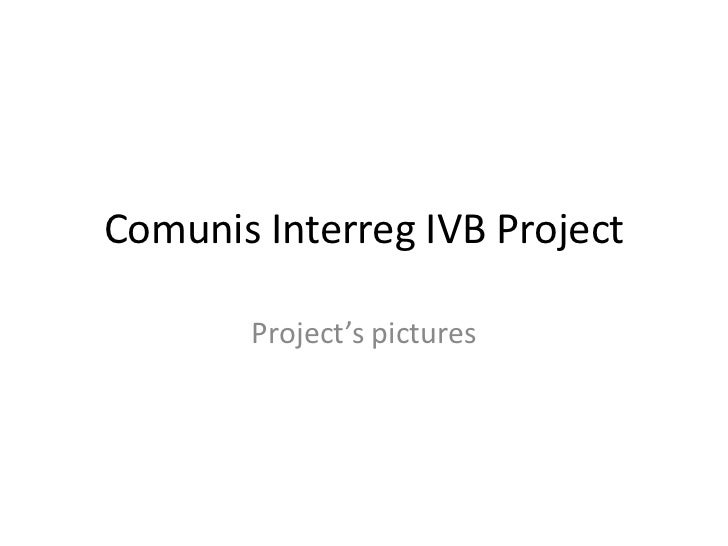 Comunis Interreg IVB Project       Project's pictures