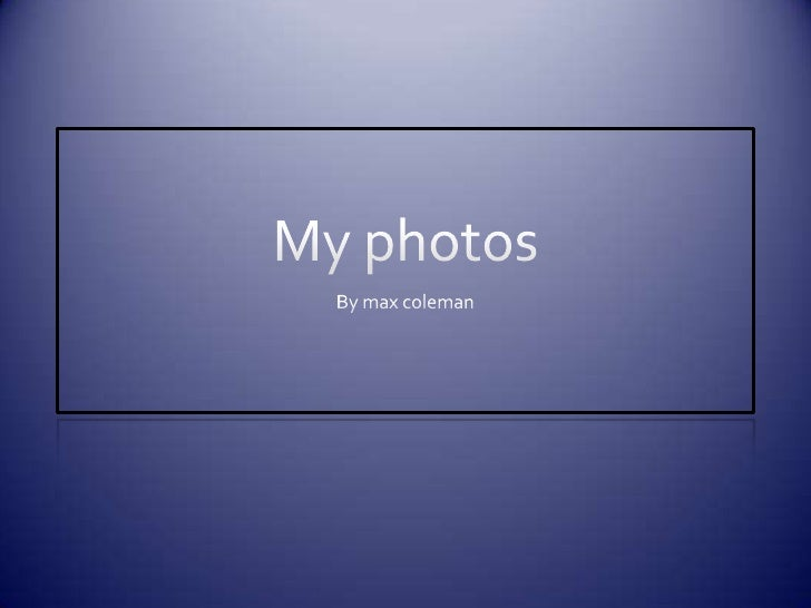 My photos<br />By max coleman<br />