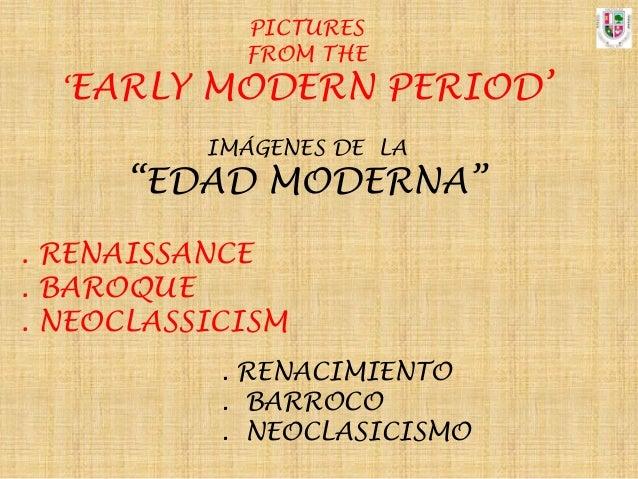 "PICTURES             FROM THE  'EARLY   MODERN PERIOD'           IMÁGENES DE LA      ""EDAD MODERNA"". RENAISSANCE. BAROQUE...."
