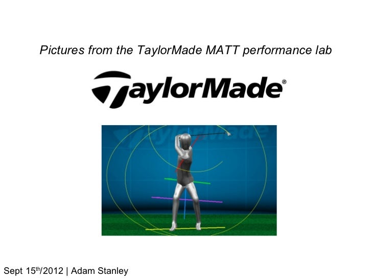 Pictures from the TaylorMade MATT performance labSept 15th/2012 | Adam Stanley