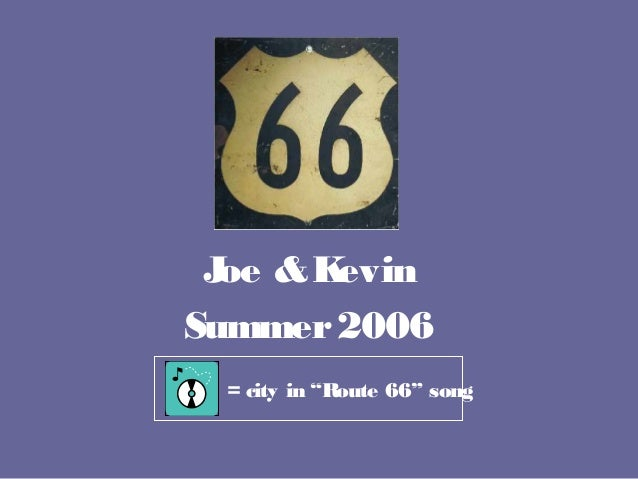 """Joe &Kevin Summer2006 = city in """"Route 66"""" song"""