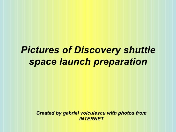 Pictures of Discovery shuttle space launch preparation Created by gabriel voiculescu with photos from INTERNET