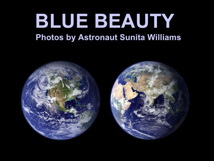 BLUE BEAUTY   Photos by Astronaut Sunita Williams