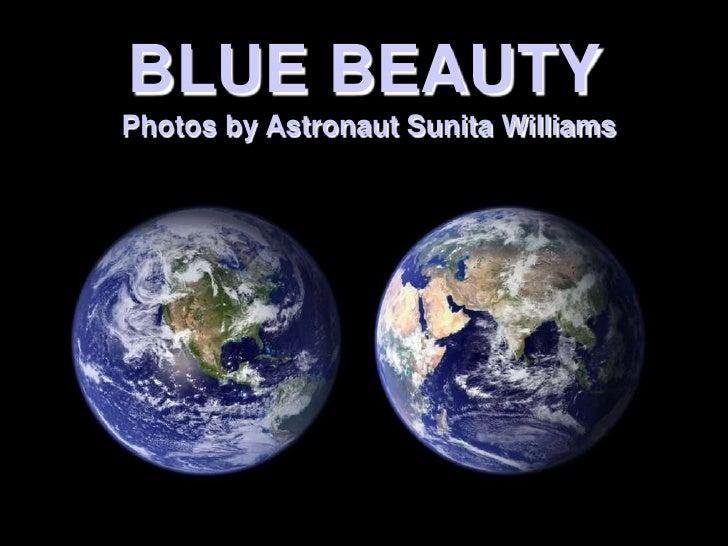 BLUE BEAUTY<br /> Photos by Astronaut Sunita Williams<br />
