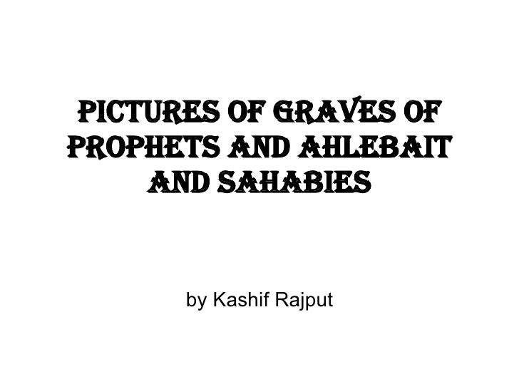 Pictures of graves of prophets and ahlebait and sahabies by Kashif Rajput