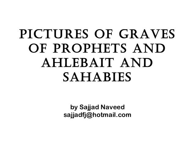 Pictures of graves of ProPhets and ahlebait and sahabies by Sajjad Naveed sajjadfj@hotmail.com
