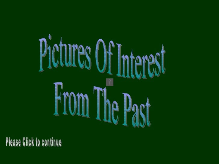 Pictures Of Interest From The Past Please Click to continue