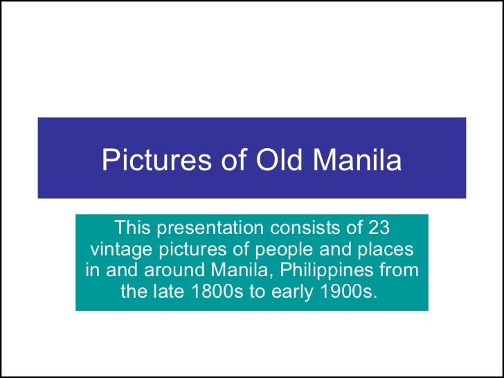 Pictures of Old Manila This presentation consists of 23 vintage pictures of people and places in and around Manila, Philip...