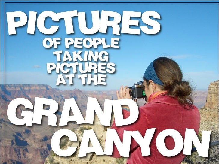 PICTURES  OF PEOPLE   TAKING  PICTURES   AT THEGRAND  CANYON