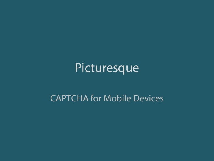 Picturesque<br />CAPTCHA for Mobile Devices<br />