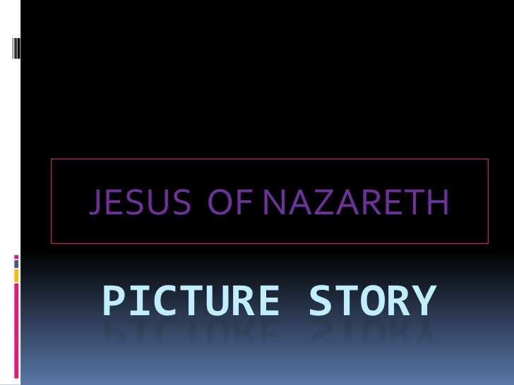 PICTURE STORY<br />JESUS  OF NAZARETH<br />