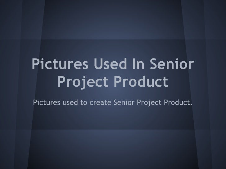 Pictures Used In Senior    Project ProductPictures used to create Senior Project Product.