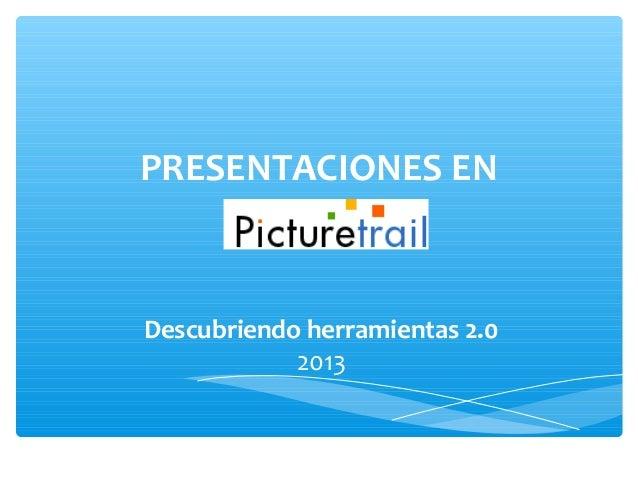PRESENTACIONES ENDescubriendo herramientas 2.0            2013