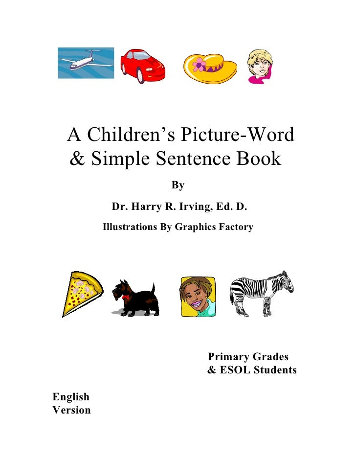 A Children's Picture-Word   & Simple Sentence Book                          By            Dr. Harry R. Irving, Ed. D.     ...