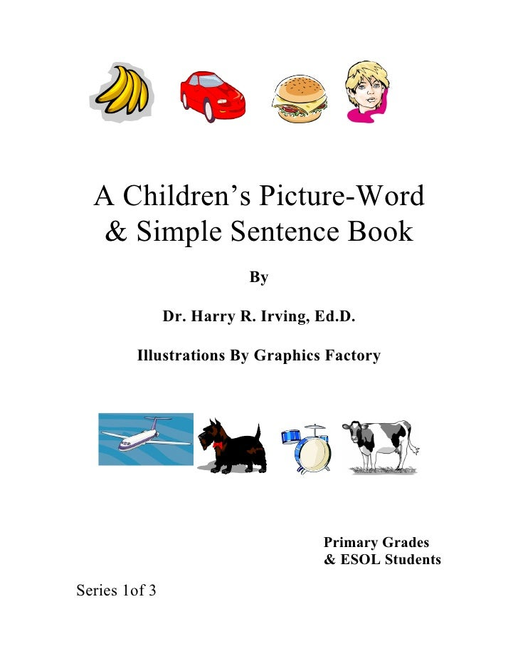 A Children's Picture-Word    & Simple Sentence Book                           By                 Dr. Harry R. Irving, Ed.D...