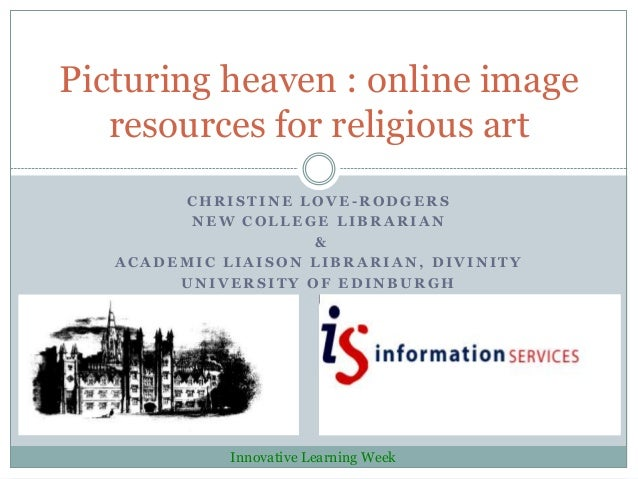 Picturing heaven : online image   resources for religious art        CHRISTINE LOVE-RODGERS         NEW COLLEGE LIBRARIAN ...