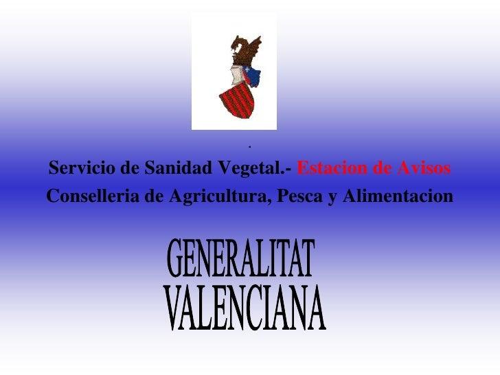.  Servicio de Sanidad Vegetal.- Estacion de Avisos Conselleria de Agricultura, Pesca y Alimentacion
