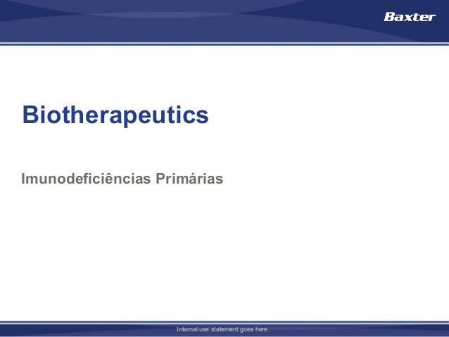 BiotherapeuticsImunodeficiências Primárias                    Internal use statement goes here.