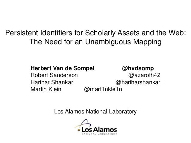 Persistent Identifiers for Scholarly Assets and the Web: The Need for an Unambiguous Mapping  Herbert Van de Sompel @hvdso...