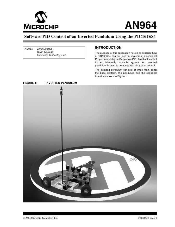 AN964  Software PID Control of an Inverted Pendulum Using the PIC16F684   Author:    John Charais                INTRODUCT...